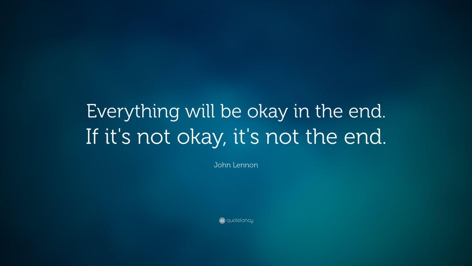 Delightful John Lennon Quote: U201cEverything Will Be Okay In The End. If Itu0027s Not