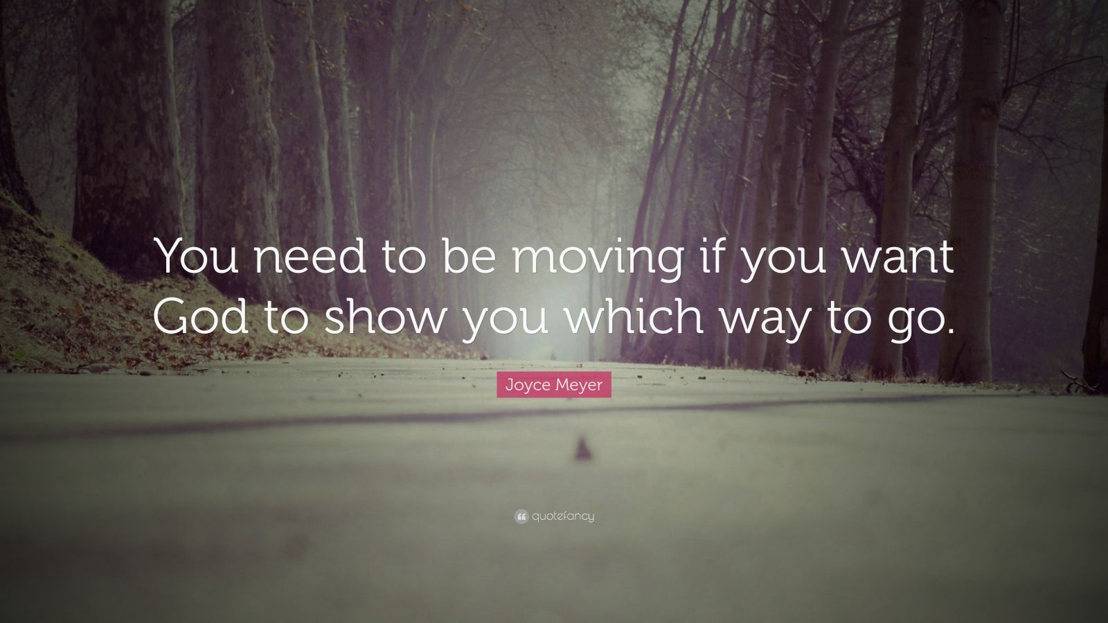 """Joyce Meyer Quote: """"You need to be moving if you want God to show you which way to go."""""""