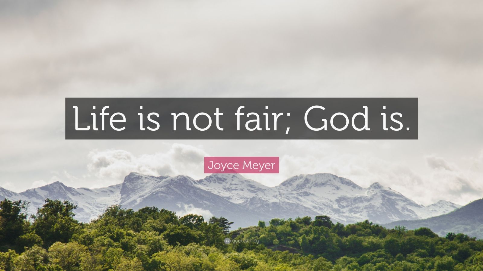 "Joyce Meyer Quote: ""Life is not fair; God is."""