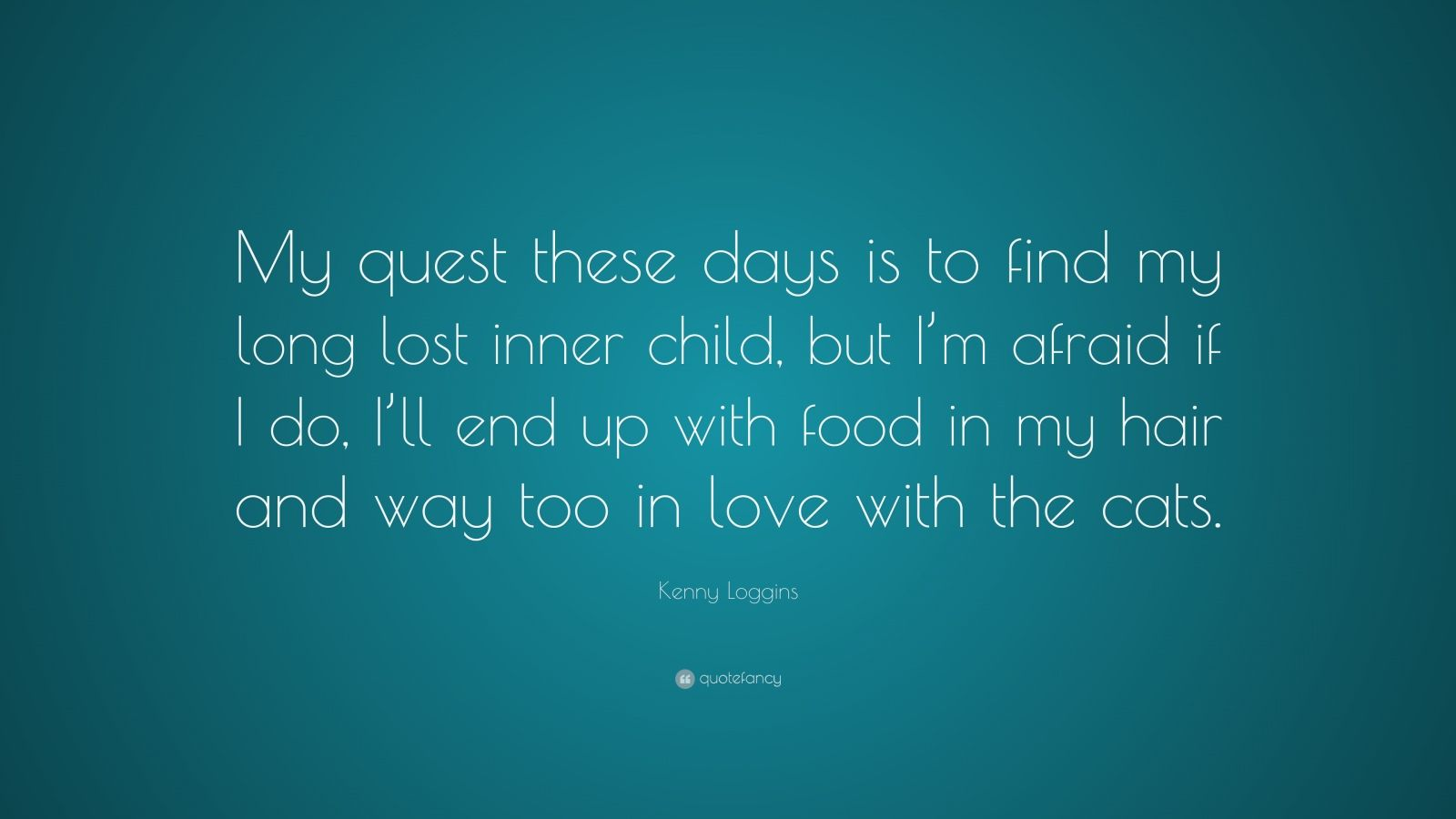 """Kenny Loggins Quote: """"My Quest These Days Is To Find My"""