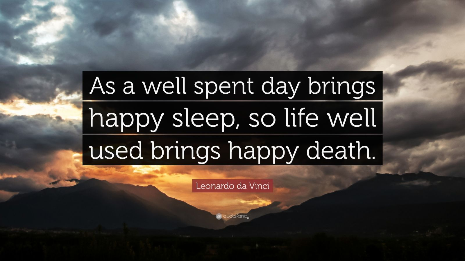 """Leonardo da Vinci Quote: """"As a well spent day brings happy sleep, so life well used brings happy death."""""""