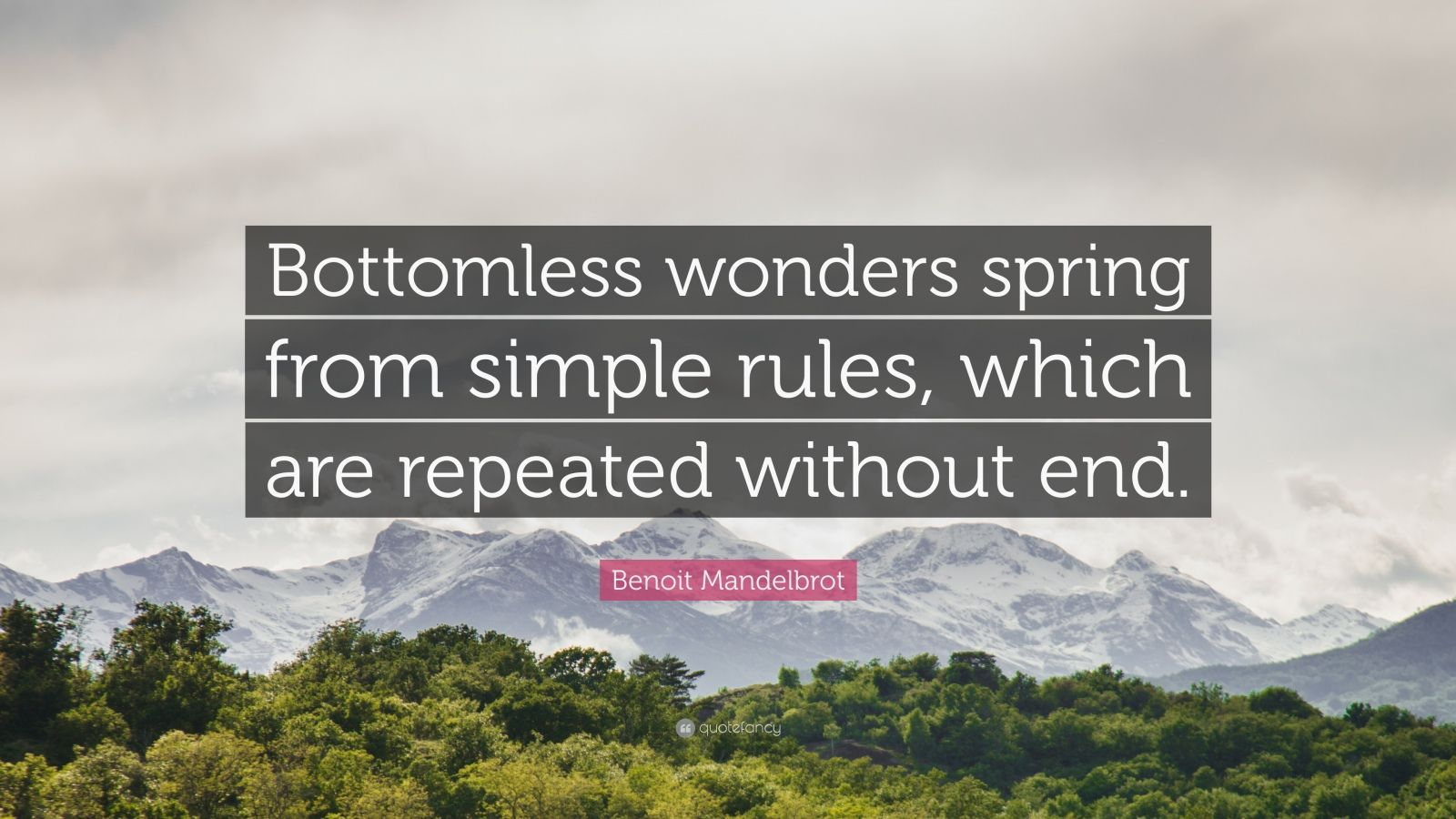 """Benoit Mandelbrot Quote: """"Bottomless wonders spring from simple rules, which are repeated without end."""""""