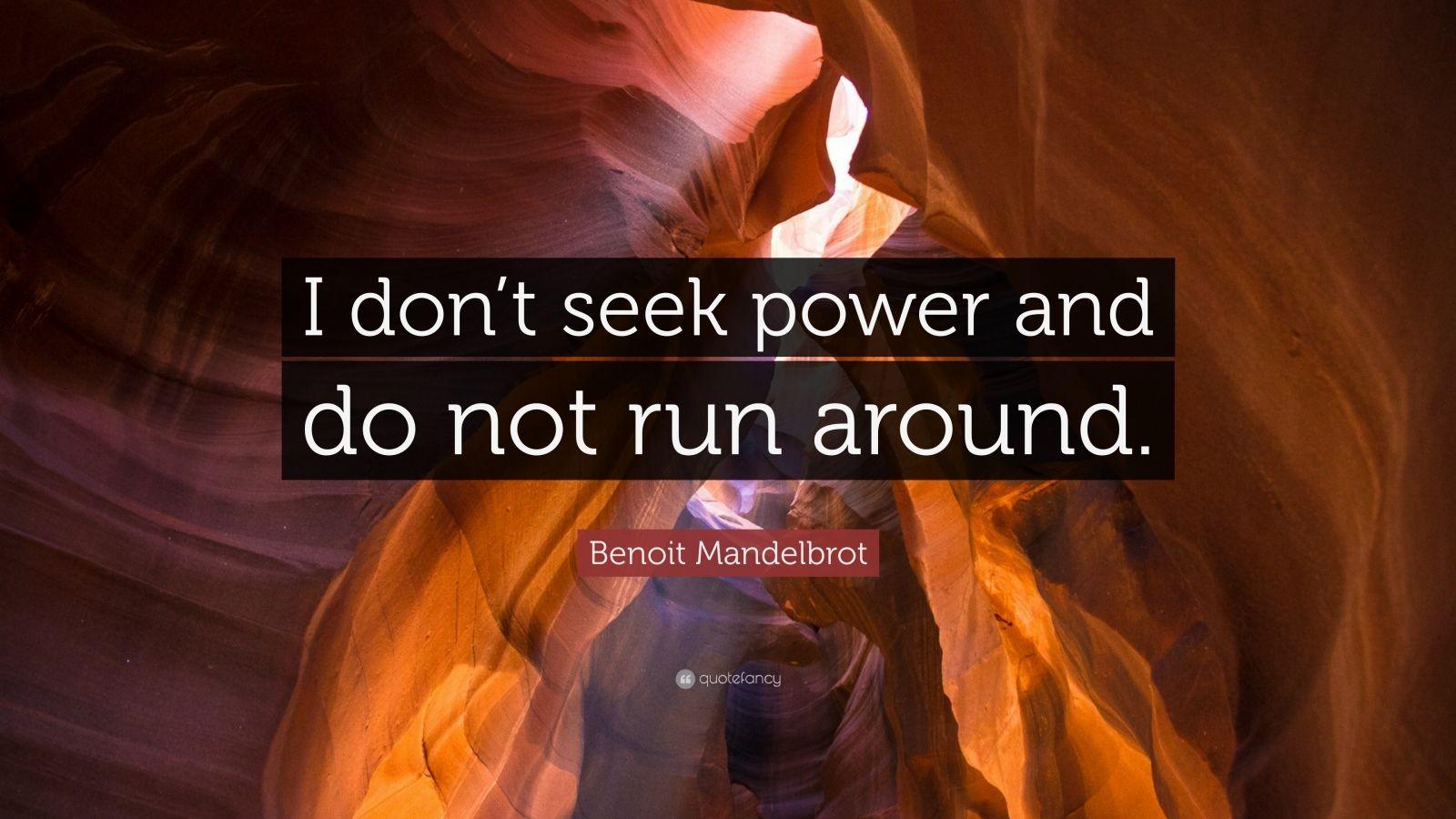 """Benoit Mandelbrot Quote: """"I don't seek power and do not run around."""""""