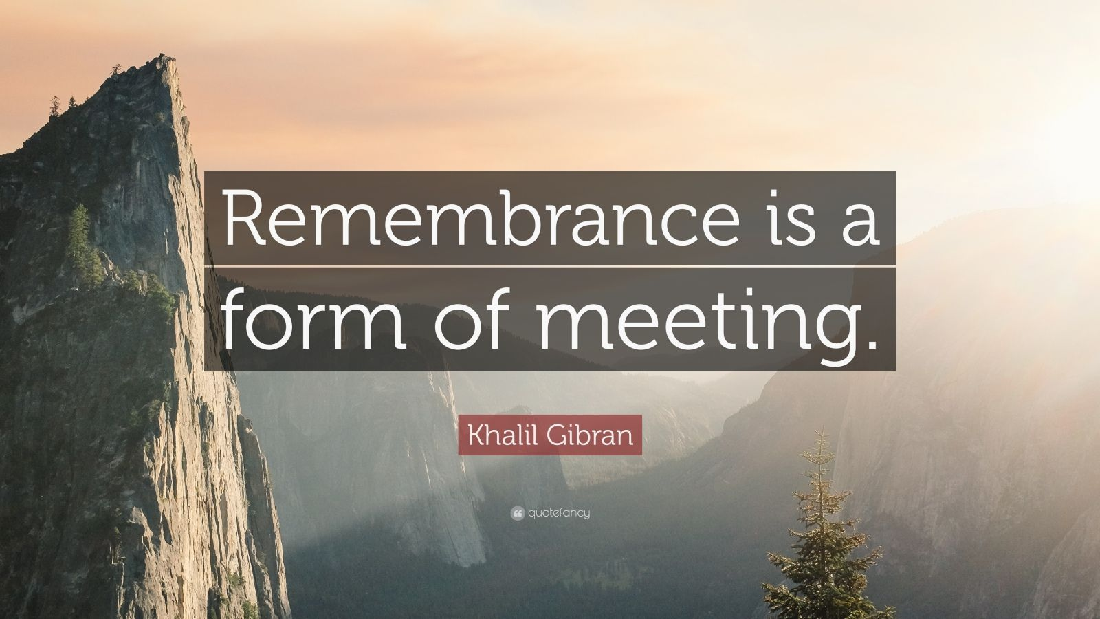 """Khalil Gibran Quote: """"Remembrance is a form of meeting."""""""