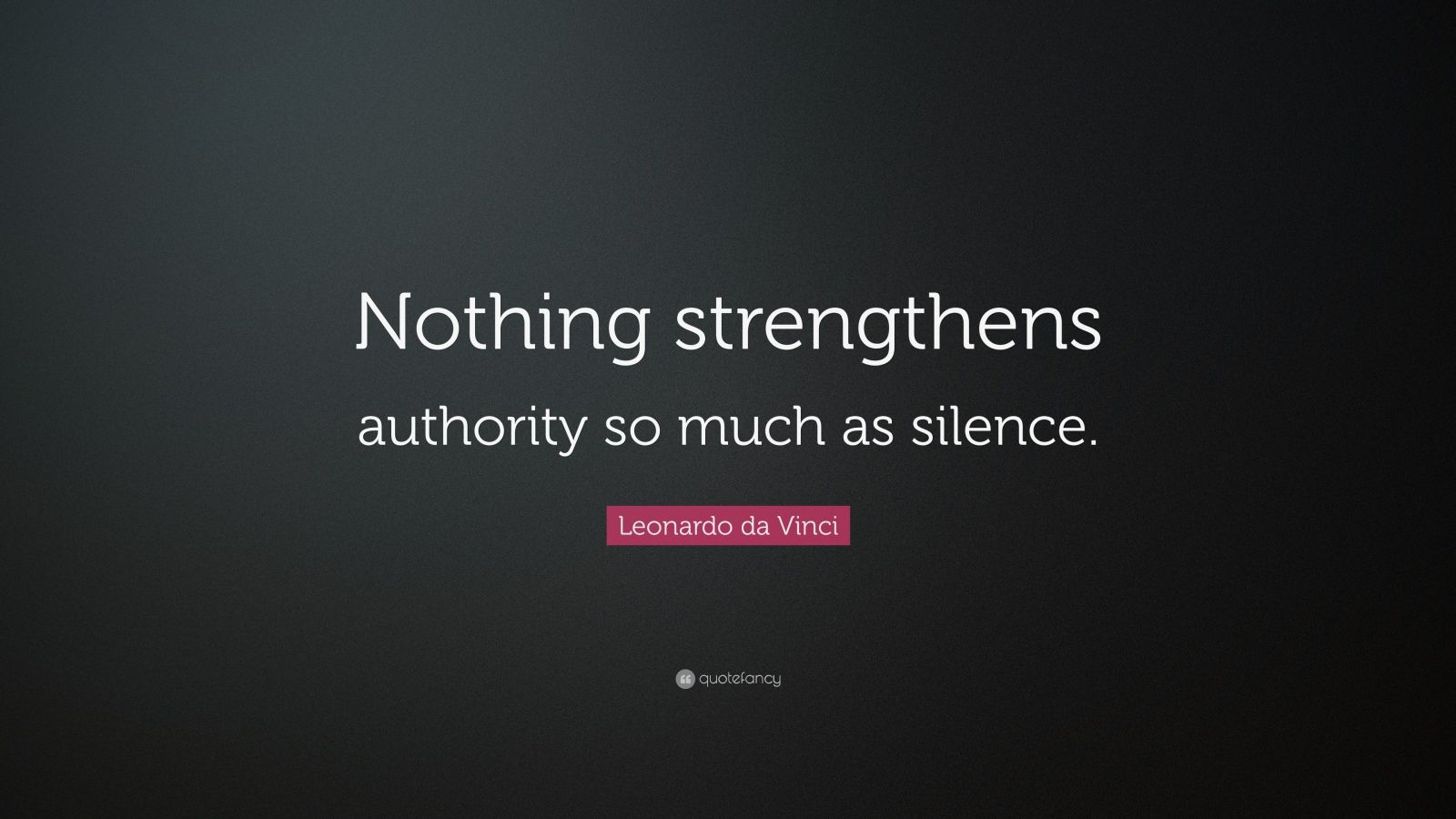 "Leonardo da Vinci Quote: ""Nothing strengthens authority so much as silence."""