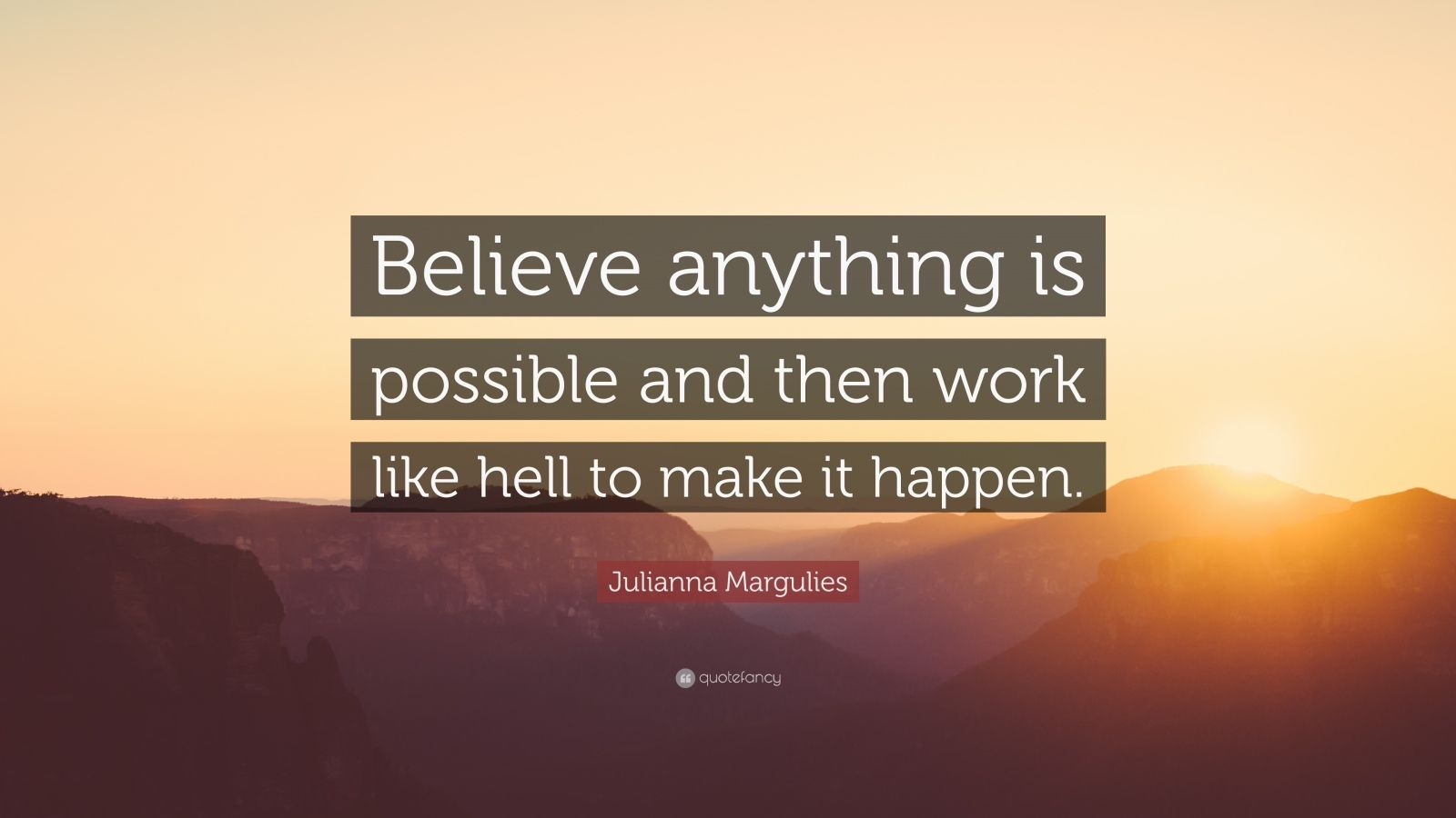 """Julianna Margulies Quotes 50 Wallpapers: Julianna Margulies Quote: """"Believe Anything Is Possible"""