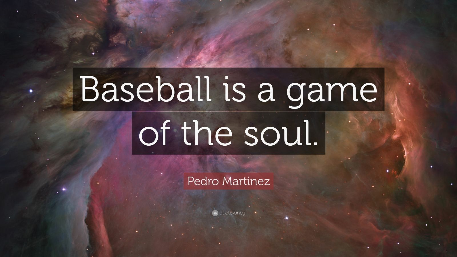 "Pedro Martinez Quote: ""Baseball Is A Game Of The Soul."" (7"