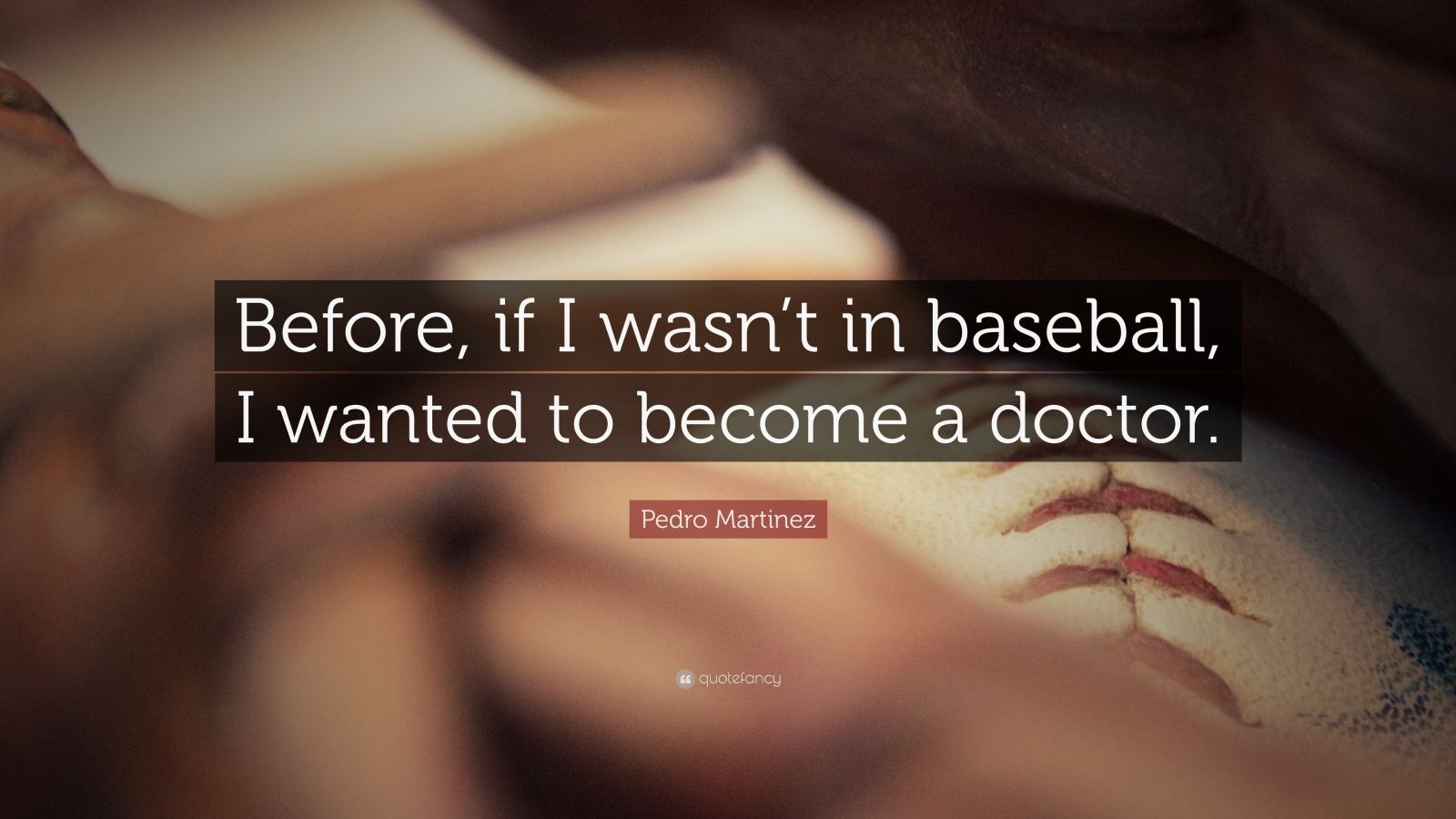 """Pedro Martinez Quote: """"Before, If I Wasn't In Baseball, I"""