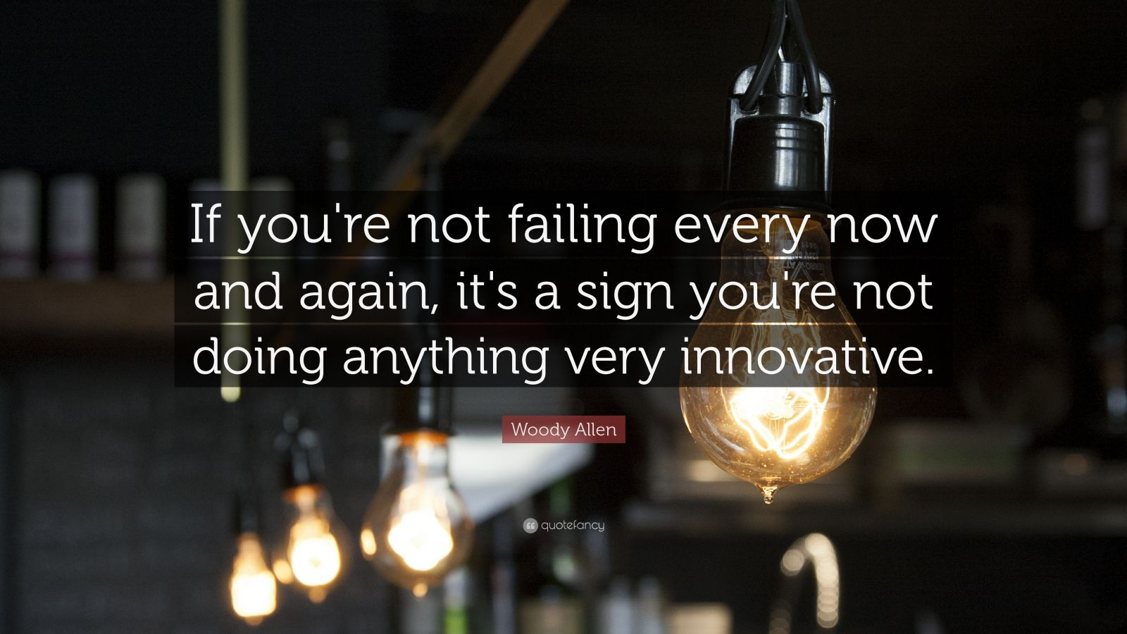 """Woody Allen Quote: """"If you're not failing every now and again, it's a sign you're not doing anything very innovative."""""""