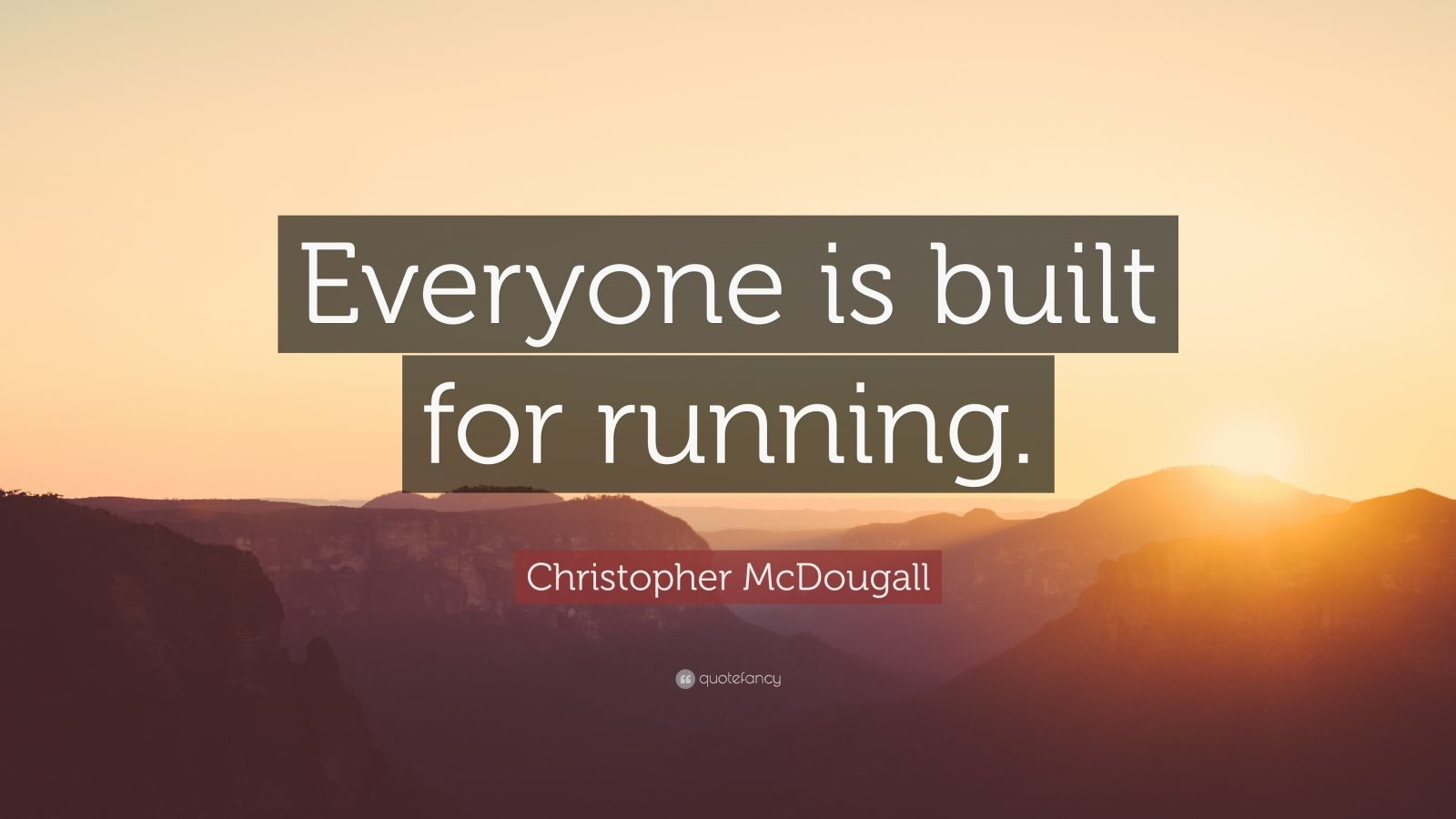 "Christopher McDougall Quote: ""Everyone is built for running."""