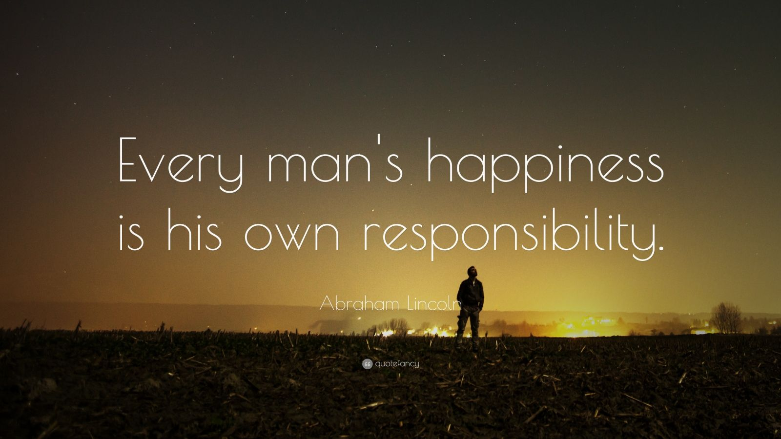 "Abraham Lincoln Quote: ""Every man's happiness is his own responsibility."""