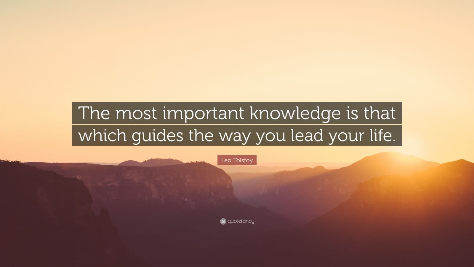 "Leo Tolstoy Quote: ""The most important knowledge is that which guides the way you lead your life."""
