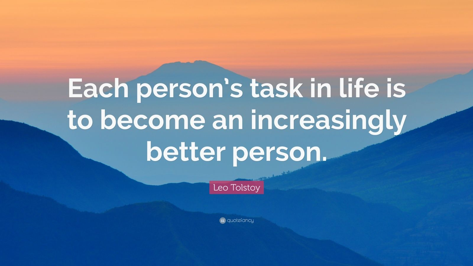 "Leo Tolstoy Quote: ""Each person's task in life is to become an increasingly better person."""