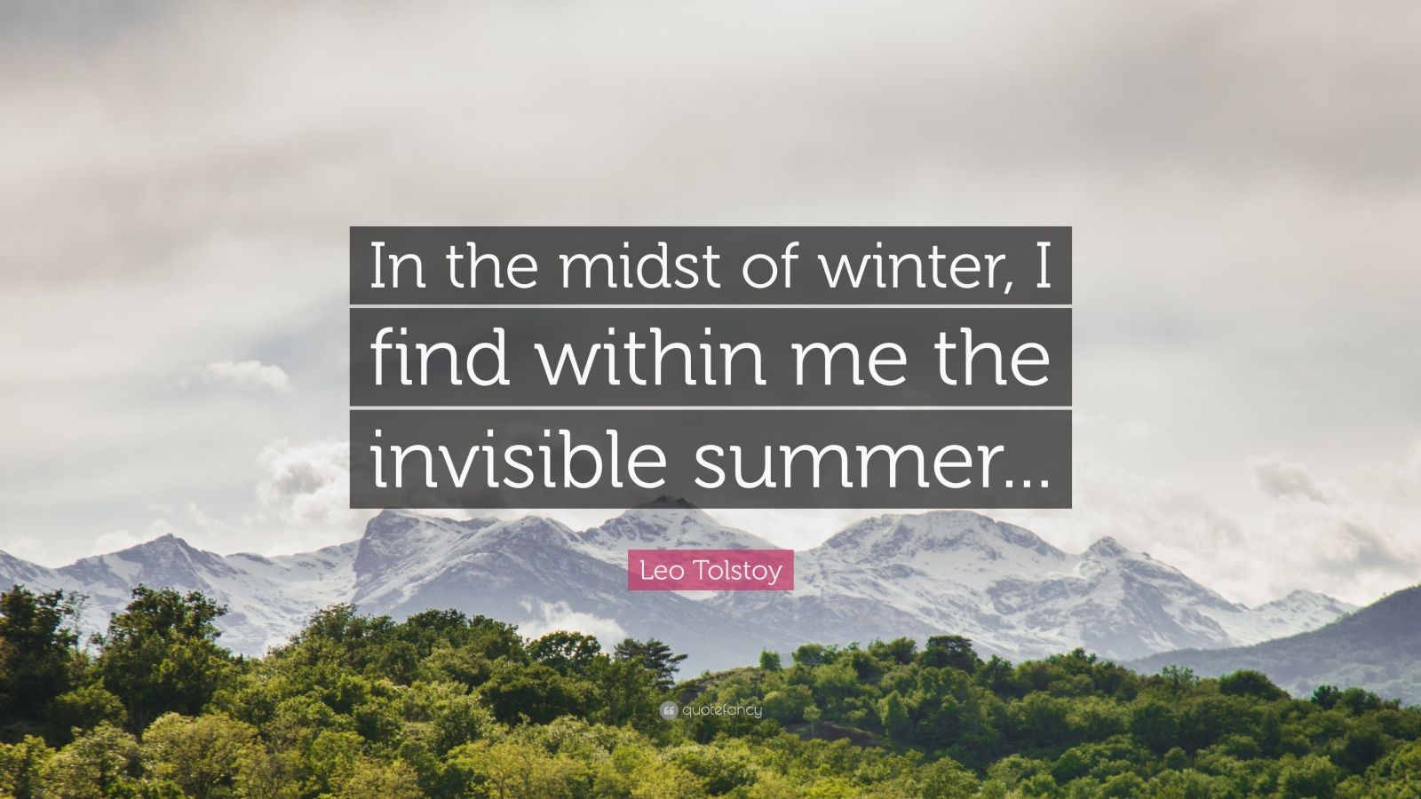 "Leo Tolstoy Quote: ""In the midst of winter, I find within me the invisible summer..."""