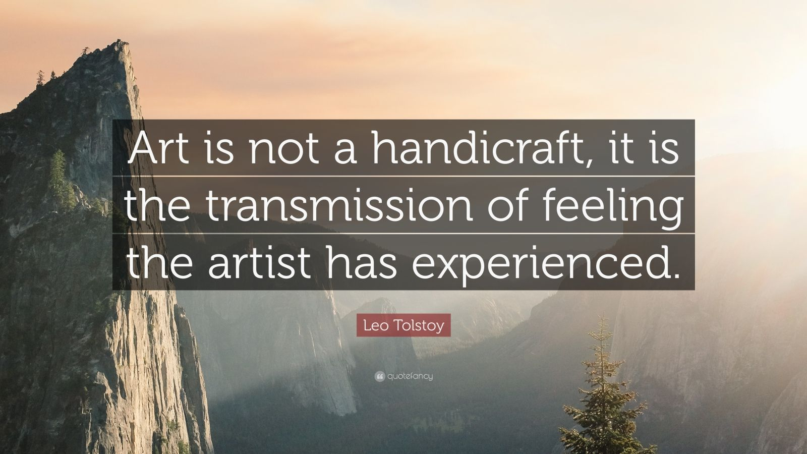 "Leo Tolstoy Quote: ""Art is not a handicraft, it is the transmission of feeling the artist has experienced."""