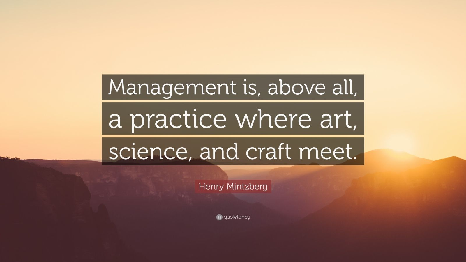 "Henry Mintzberg Quote: ""Management is, above all, a practice where art, science, and craft meet."""