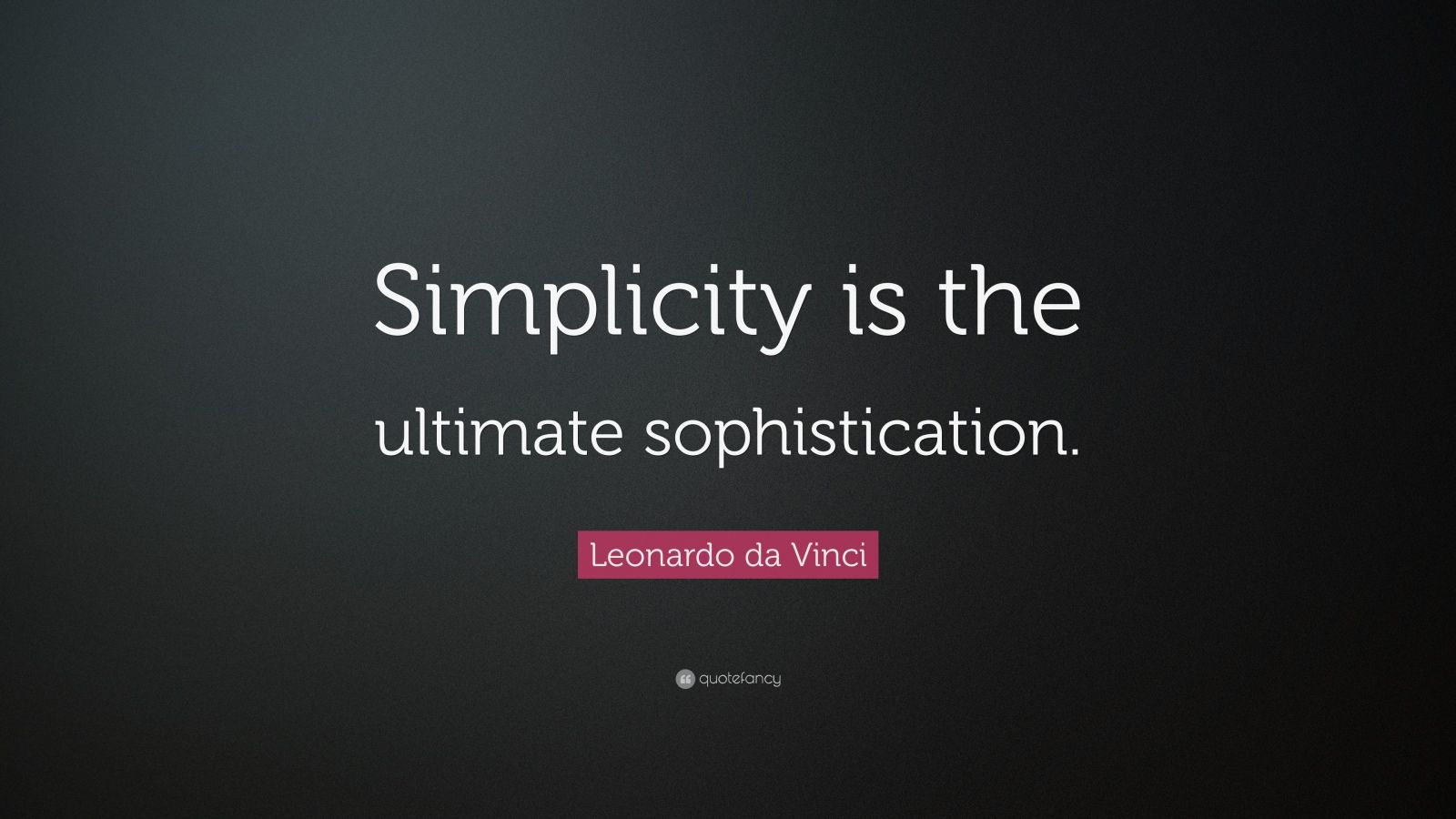 "Leonardo da Vinci Quote: ""Simplicity is the ultimate sophistication."""
