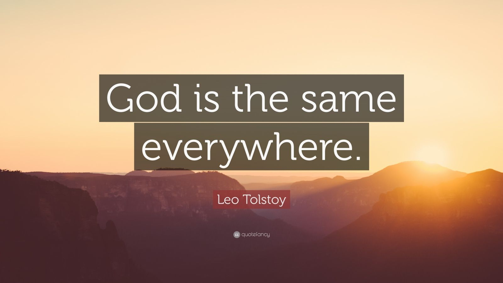 "Leo Tolstoy Quote: ""God is the same everywhere."""