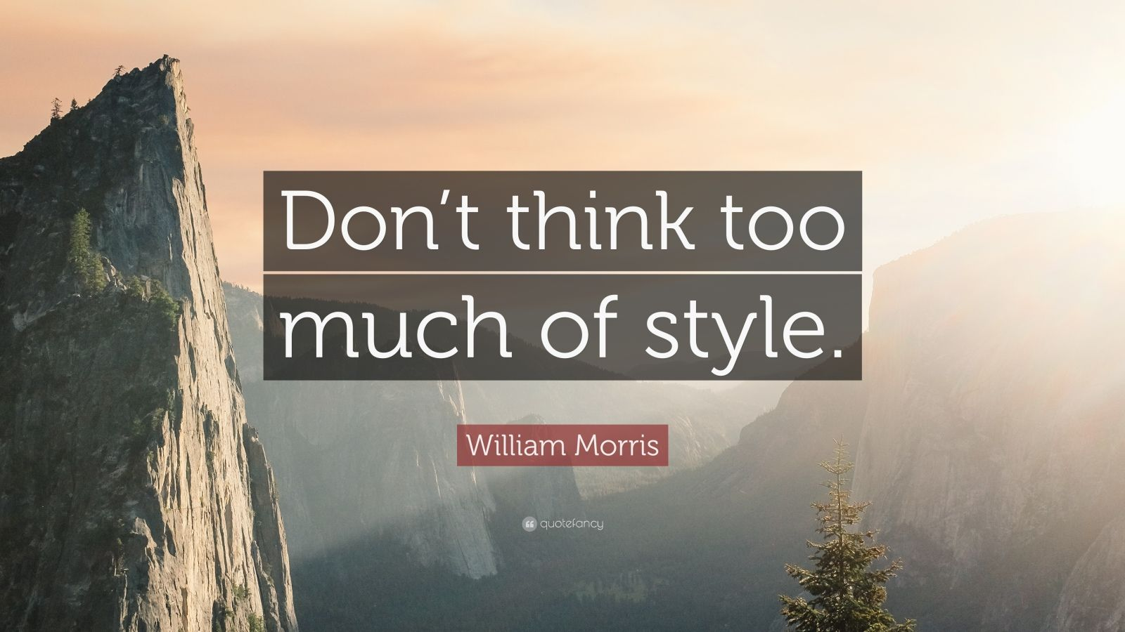 "William Morris Quote: ""Don't Think Too Much Of Style."" (7"