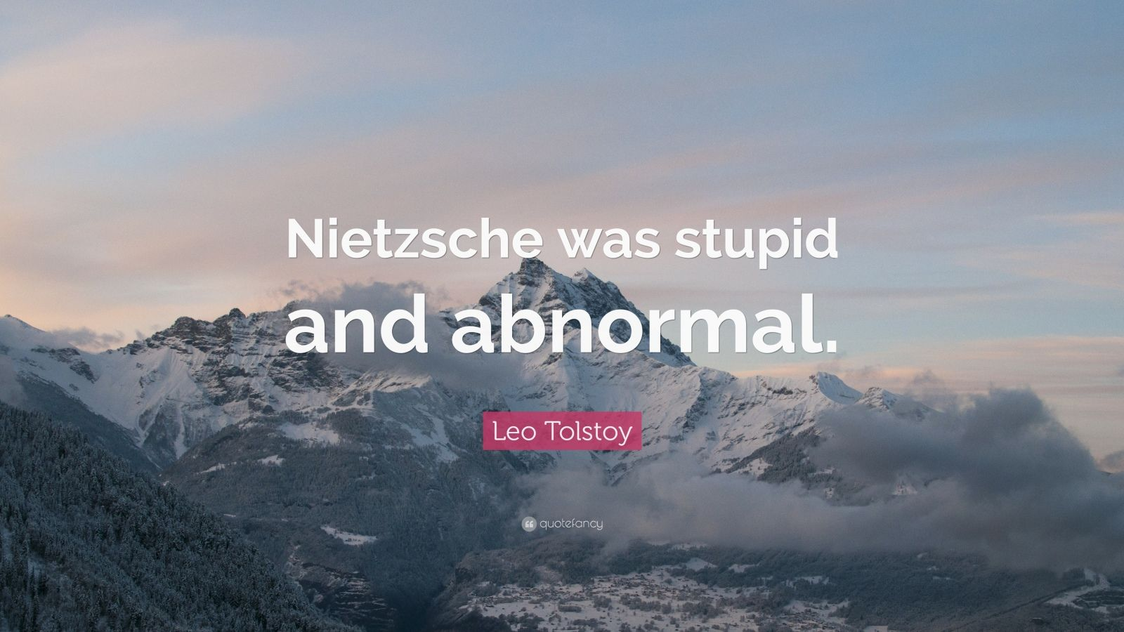 "Leo Tolstoy Quote: ""Nietzsche was stupid and abnormal."""