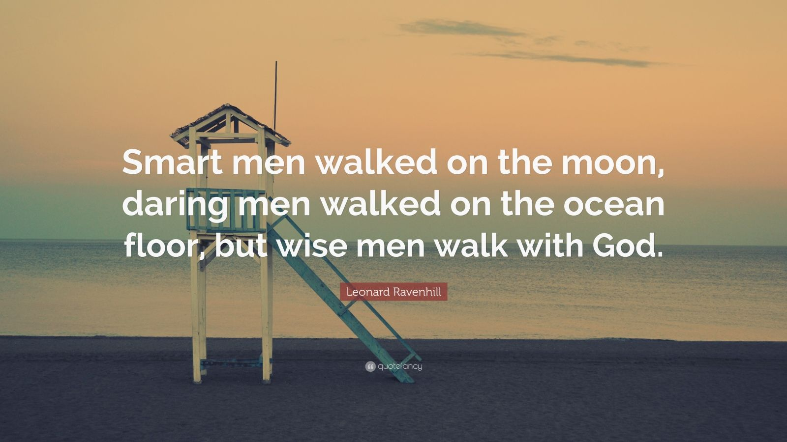 "Leonard Ravenhill Quote: ""Smart men walked on the moon, daring men walked on the ocean floor, but wise men walk with God."""