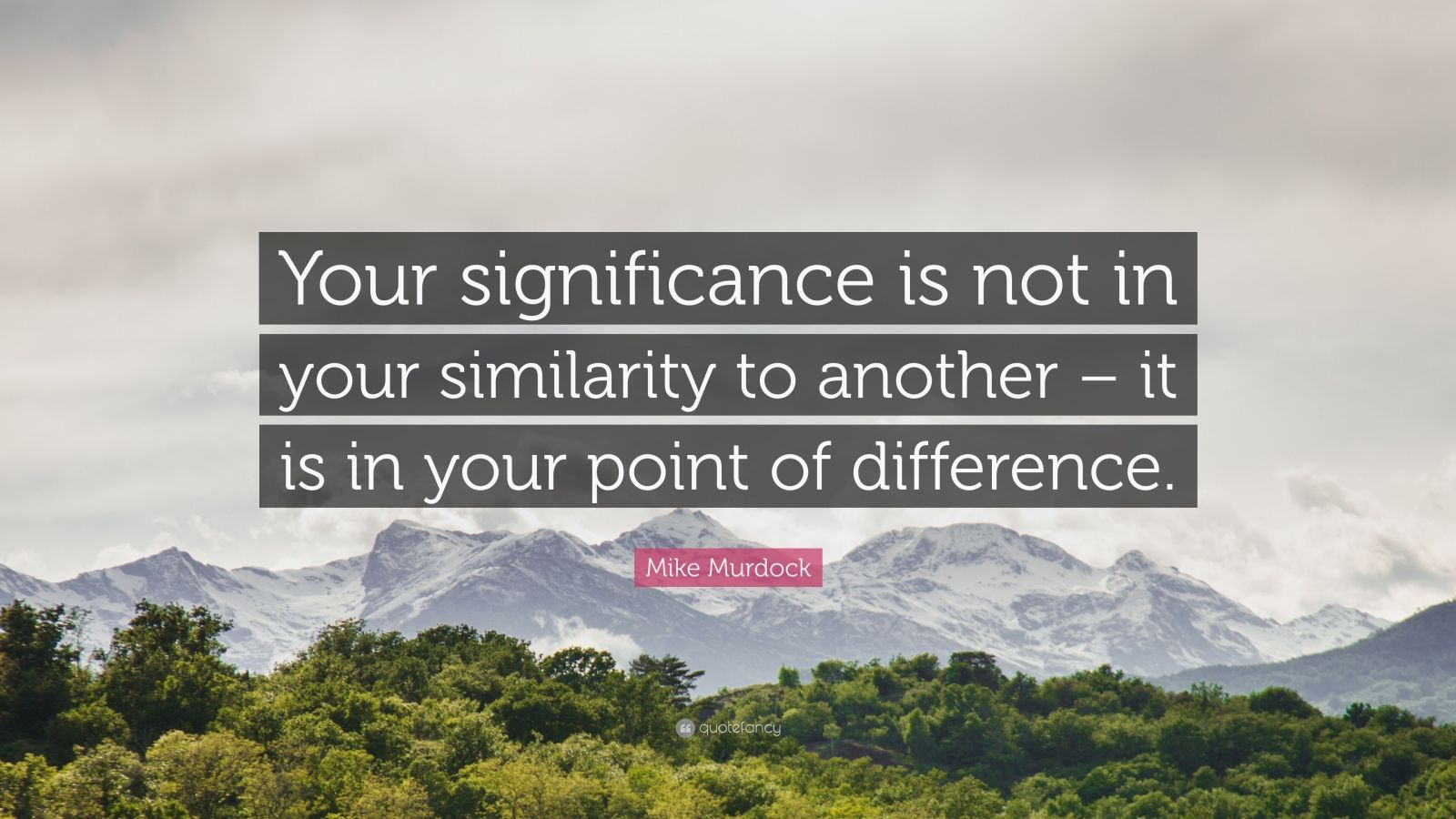 """Mike Murdock Quote: """"Your significance is not in your similarity to another – it is in your point of difference."""""""
