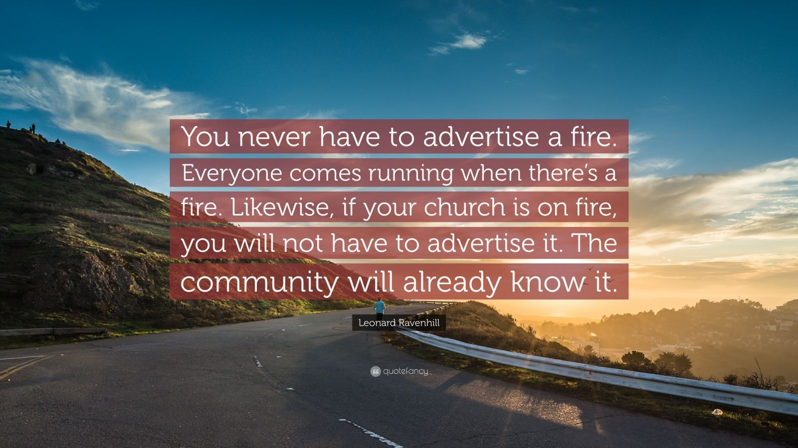 "Leonard Ravenhill Quote: ""You never have to advertise a fire. Everyone comes running when there's a fire. Likewise, if your church is on fire, you will not have to advertise it. The community will already know it."""