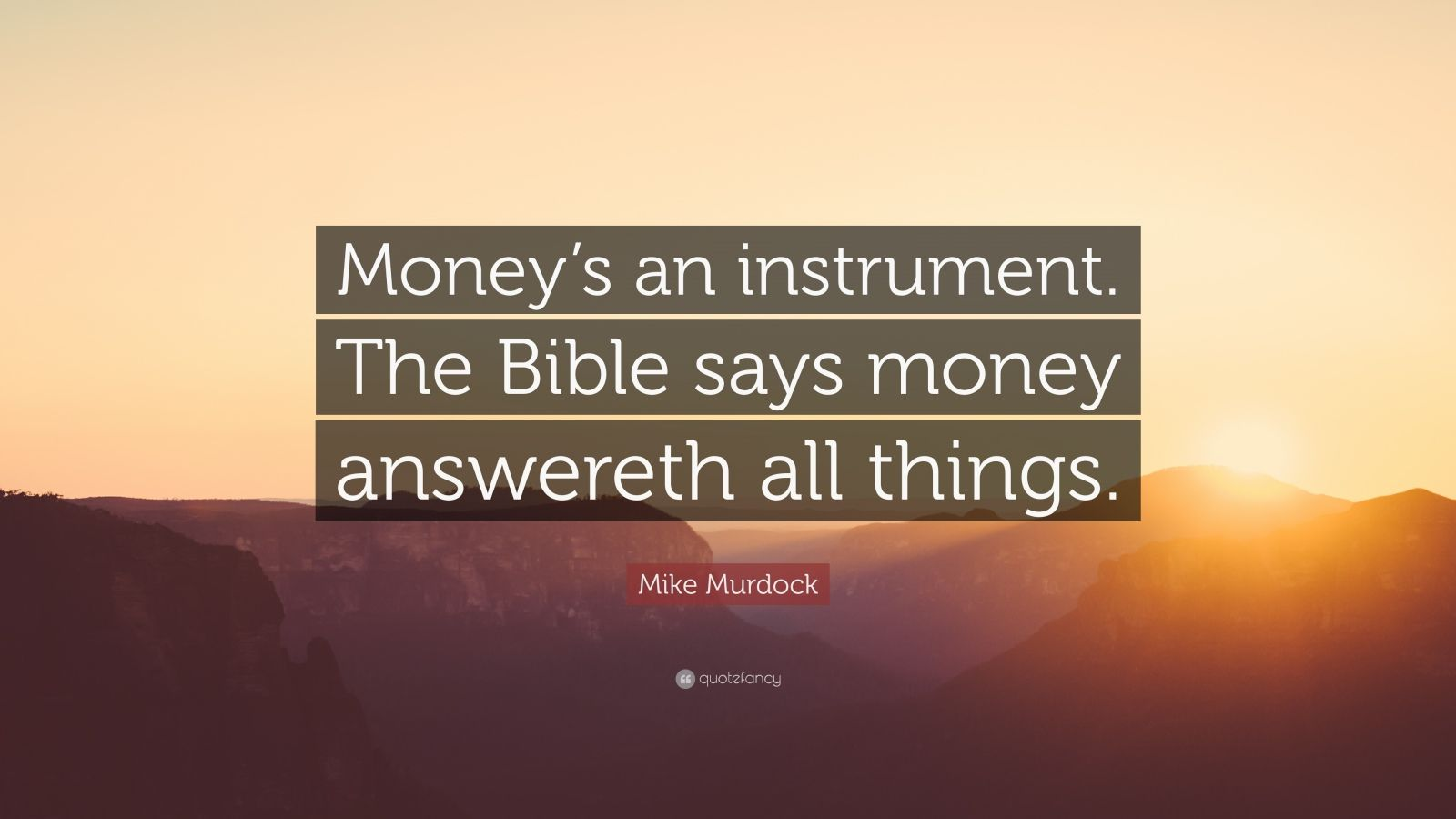 """Mike Murdock Quote: """"Money's an instrument. The Bible says money answereth all things."""""""