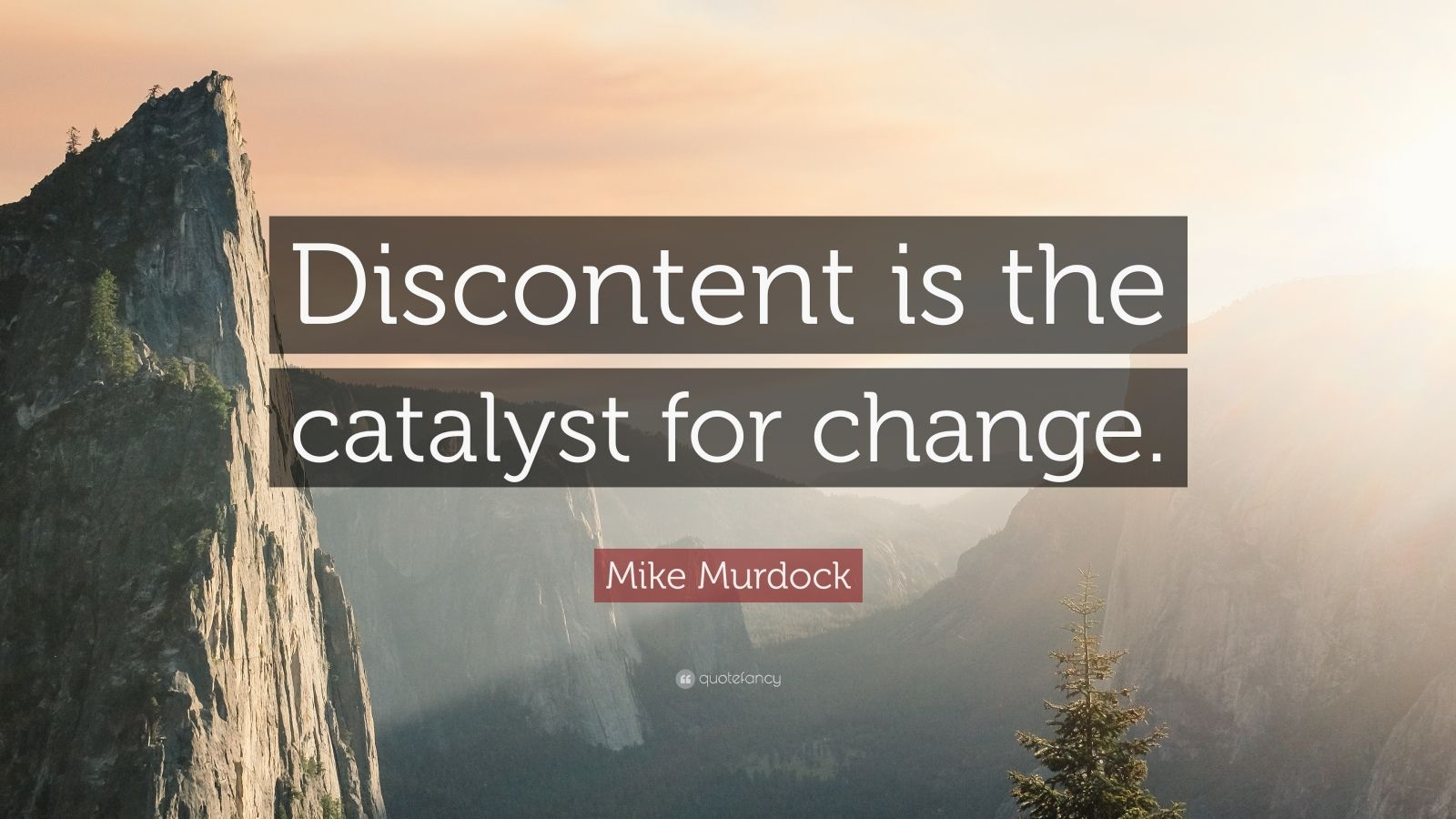 "Mike Murdock Quote: ""Discontent is the catalyst for change."""