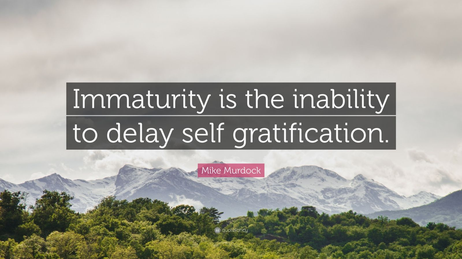 "Mike Murdock Quote: ""Immaturity is the inability to delay self gratification."""