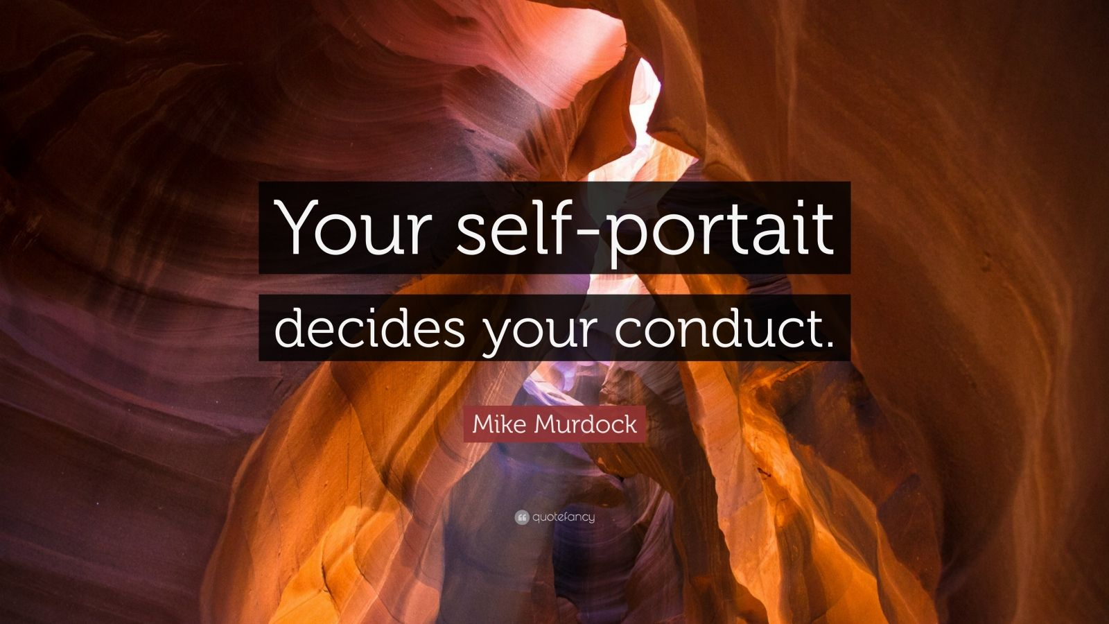 "Mike Murdock Quote: ""Your self-portait decides your conduct."""