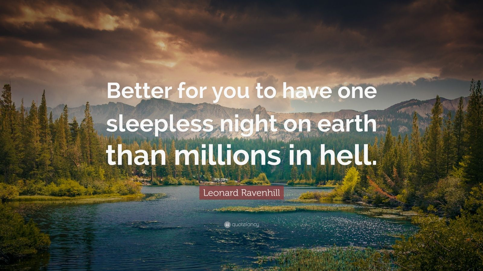 """Leonard Ravenhill Quote: """"Better for you to have one sleepless night on earth than millions in hell."""""""