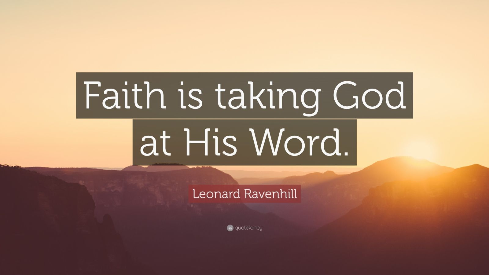 "Leonard Ravenhill Quote: ""Faith is taking God at His Word."""