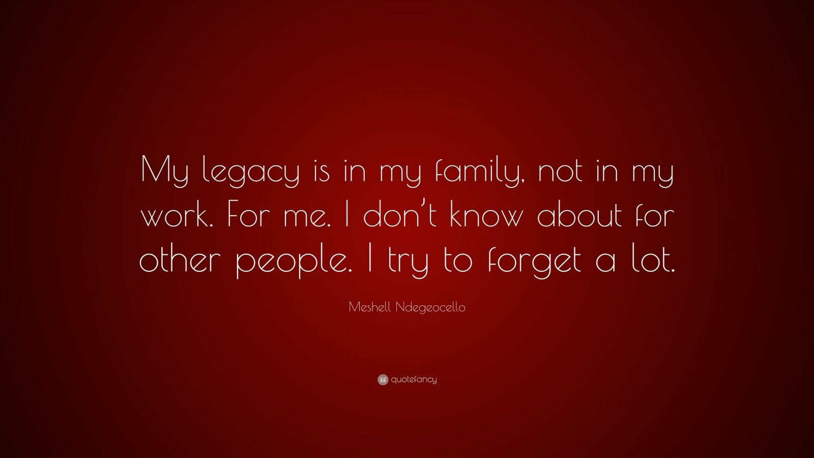 """meshell ndegeocello quote """"my legacy is in my family not in my"""