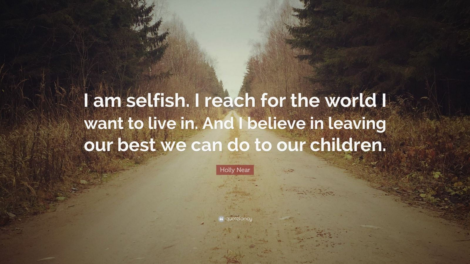 "I Am Doing The Best I Can Quotes: Holly Near Quote: ""I Am Selfish. I Reach For The World I"