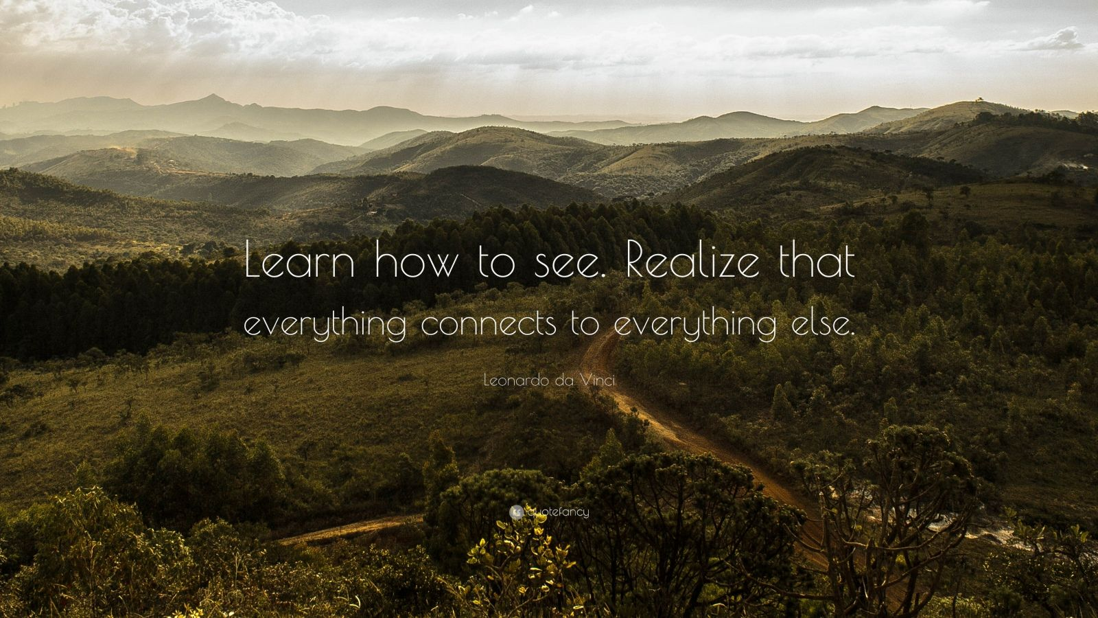 "Leonardo da Vinci Quote: ""Learn how to see. Realize that everything connects to everything else."""