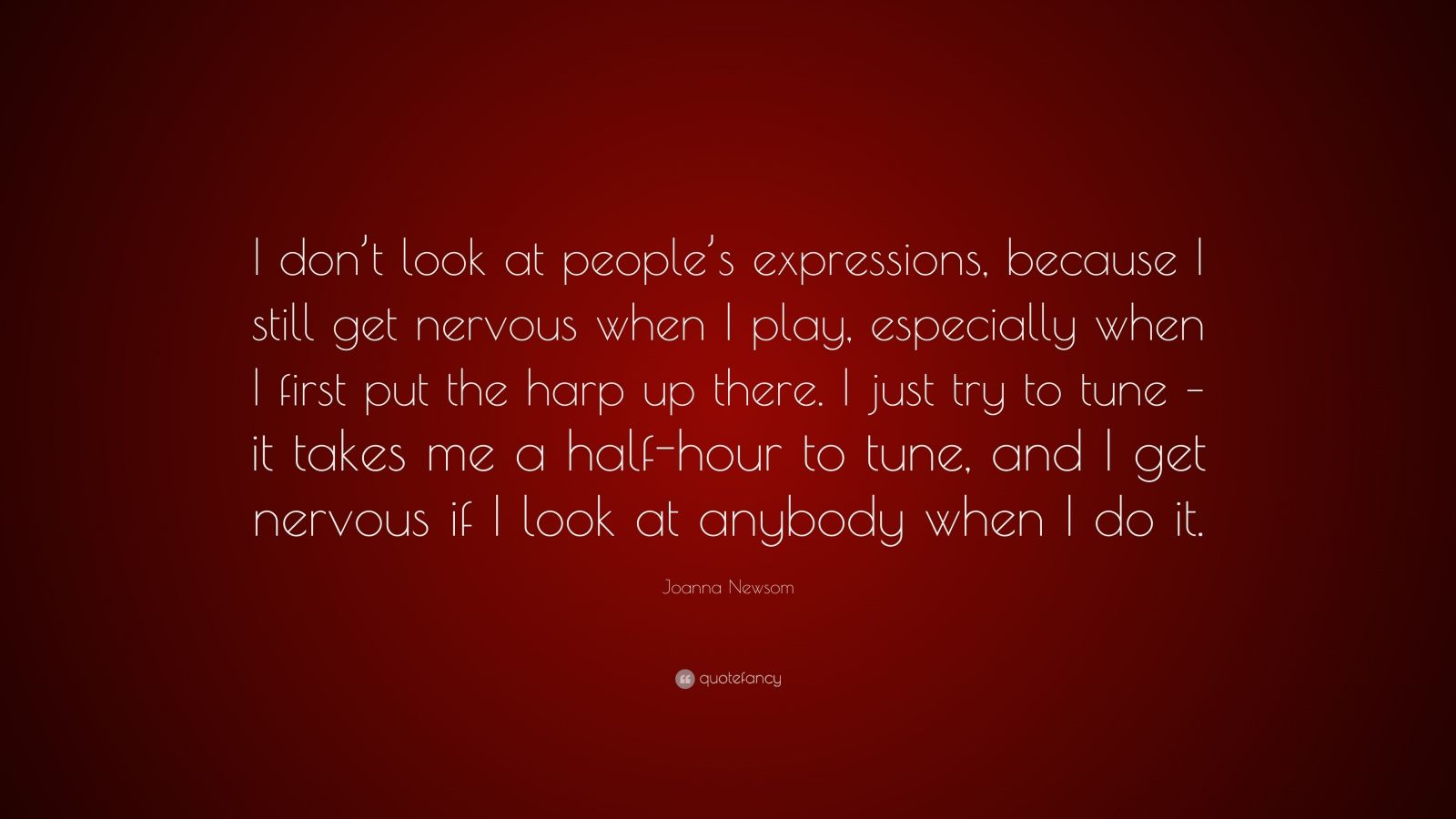 "Joanna Newsom Quote: ""I Don't Look At People's Expressions"