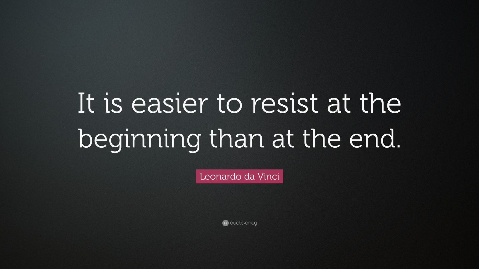 """Leonardo da Vinci Quote: """"It is easier to resist at the beginning than at the end."""""""