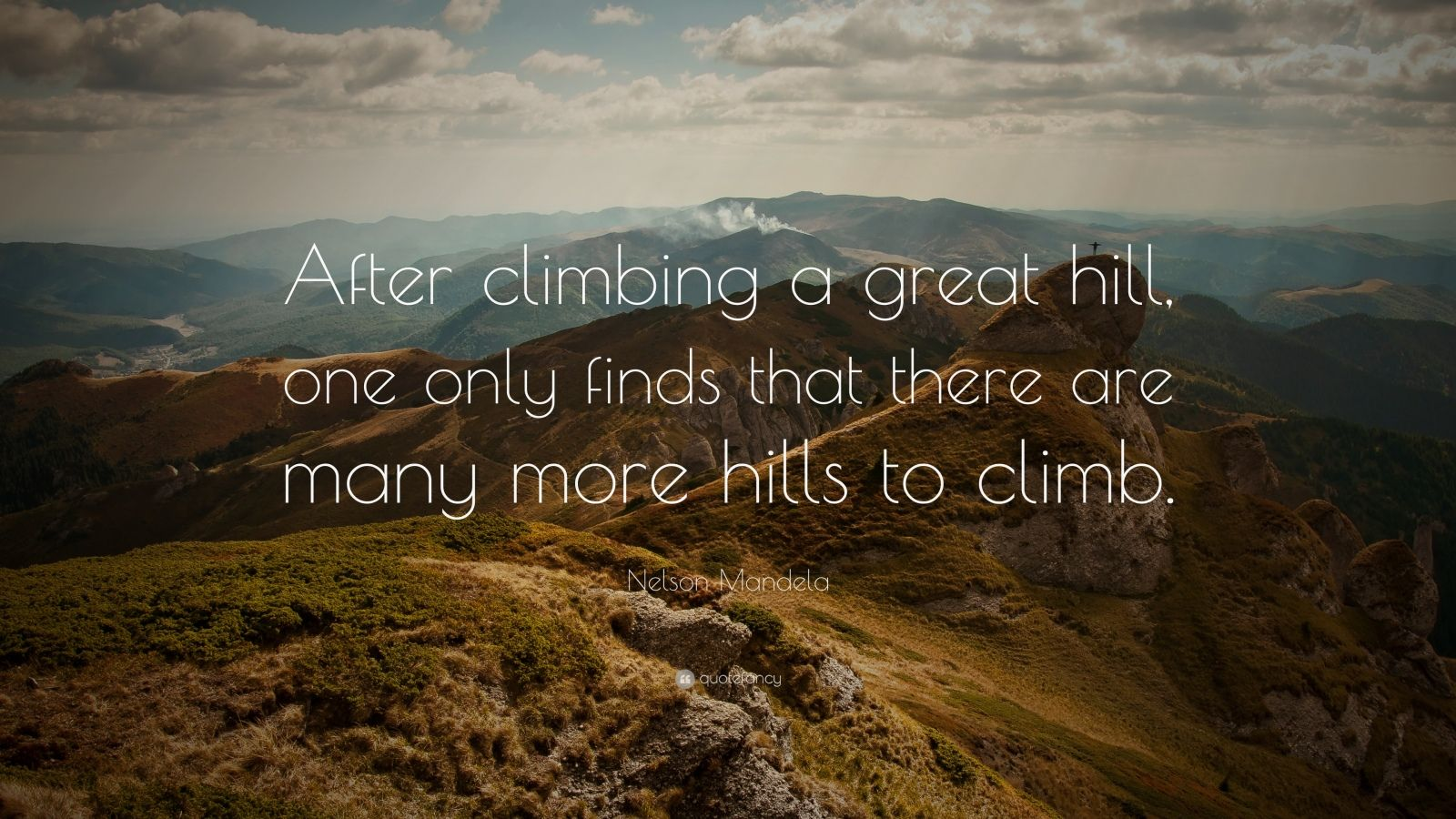 "Nelson Mandela Quote: ""After climbing a great hill, one only finds that there are many more hills to climb."""