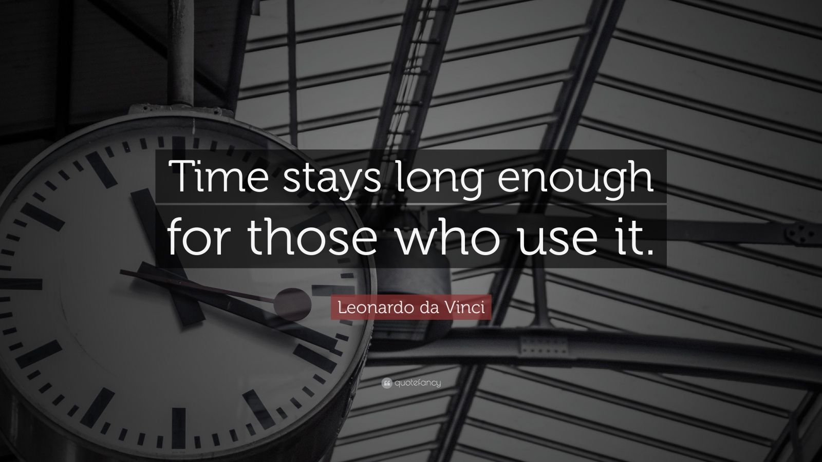 "Leonardo da Vinci Quote: ""Time stays long enough for those who use it."""