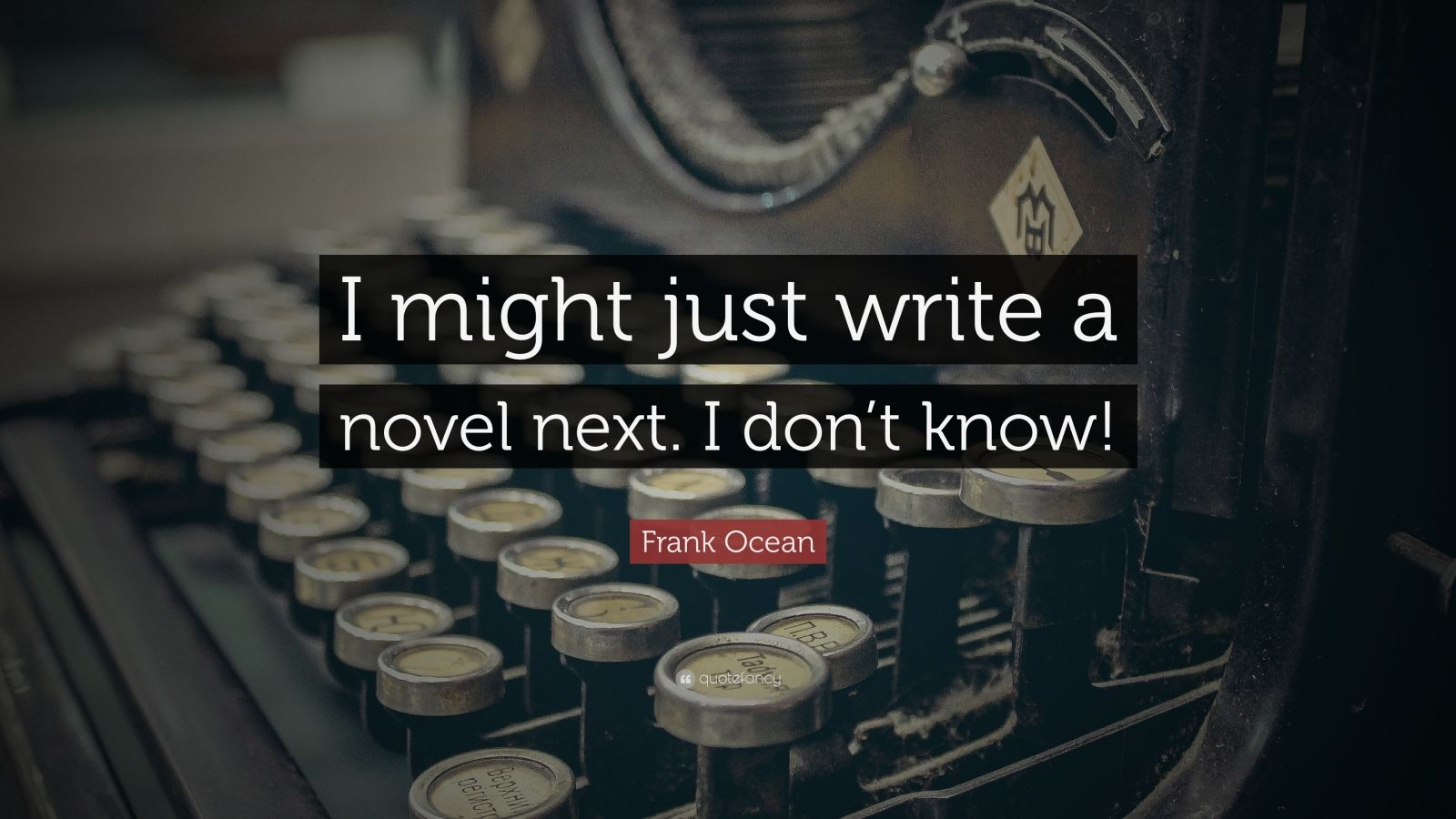 "Frank Ocean Quote: ""I might just write a novel next. I don't know!"""