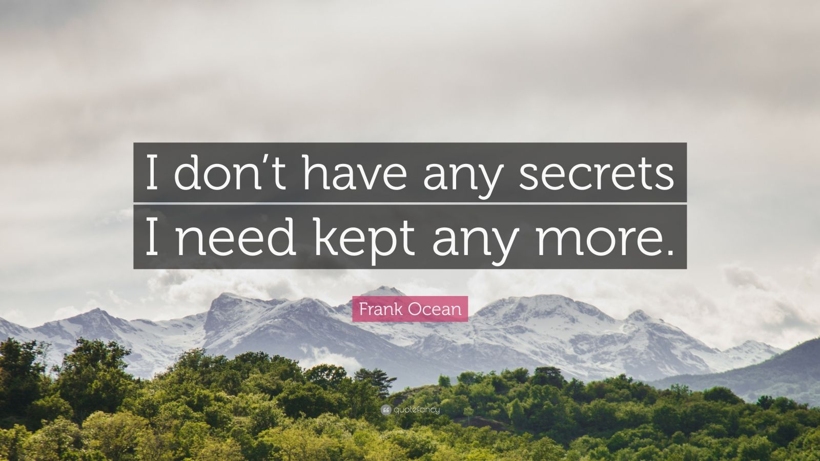 "Frank Ocean Quote: ""I don't have any secrets I need kept any more."""