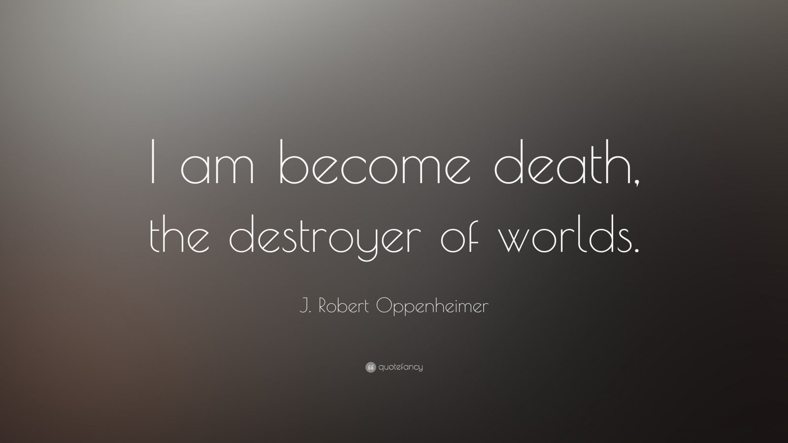 """J. Robert Oppenheimer Quote: """"I am become death, the destroyer of worlds."""""""