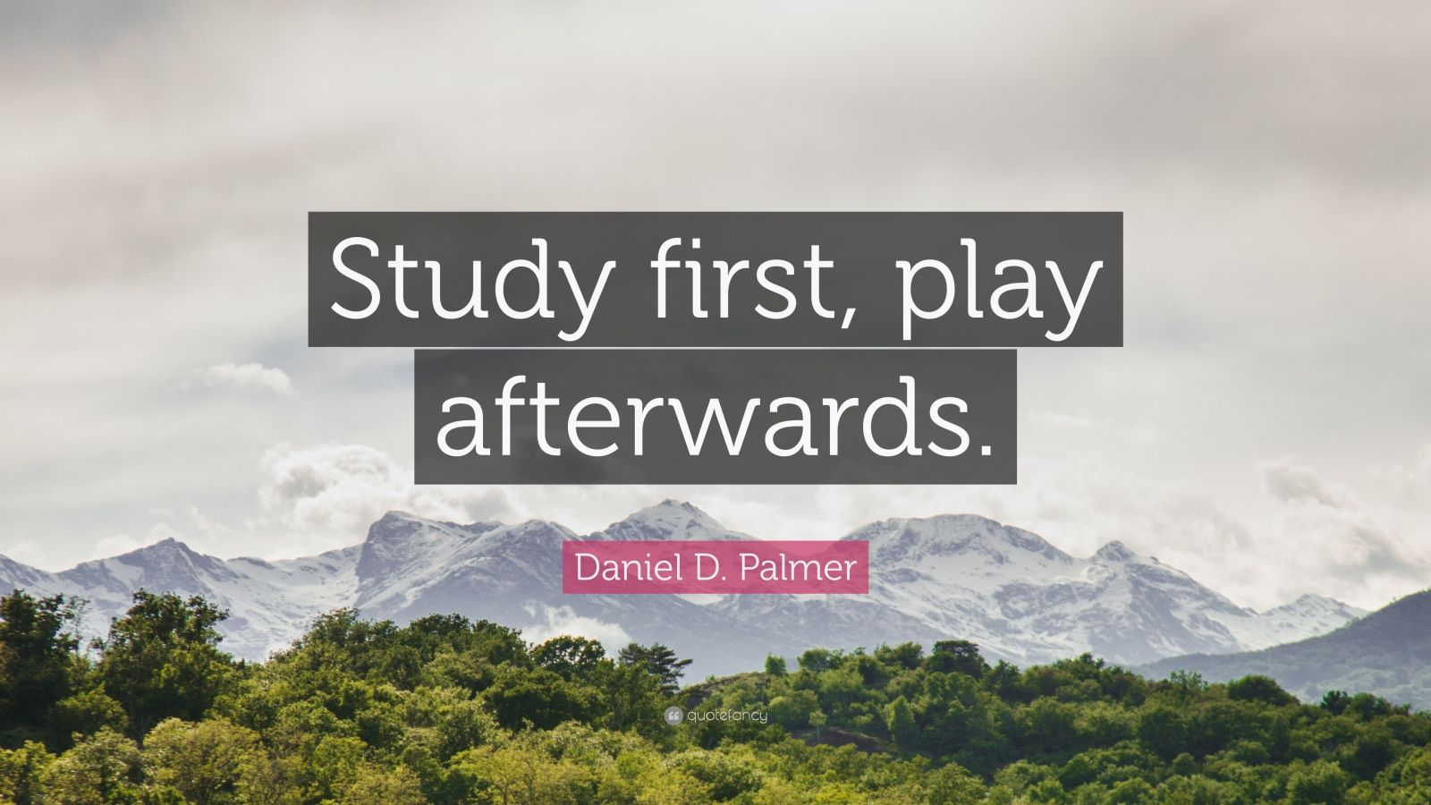 "Daniel D. Palmer Quote: ""Study first, play afterwards."""