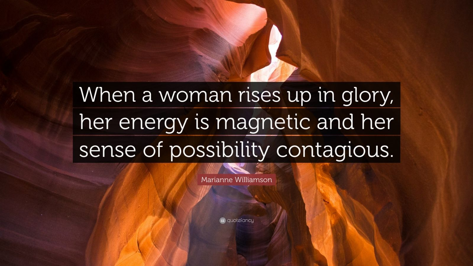 "Marianne Williamson Quote: ""When A Woman Rises Up In Glory"