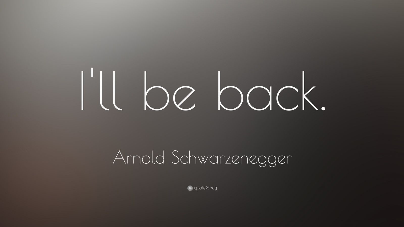 "Arnold Schwarzenegger Quote: ""I'll be back."""