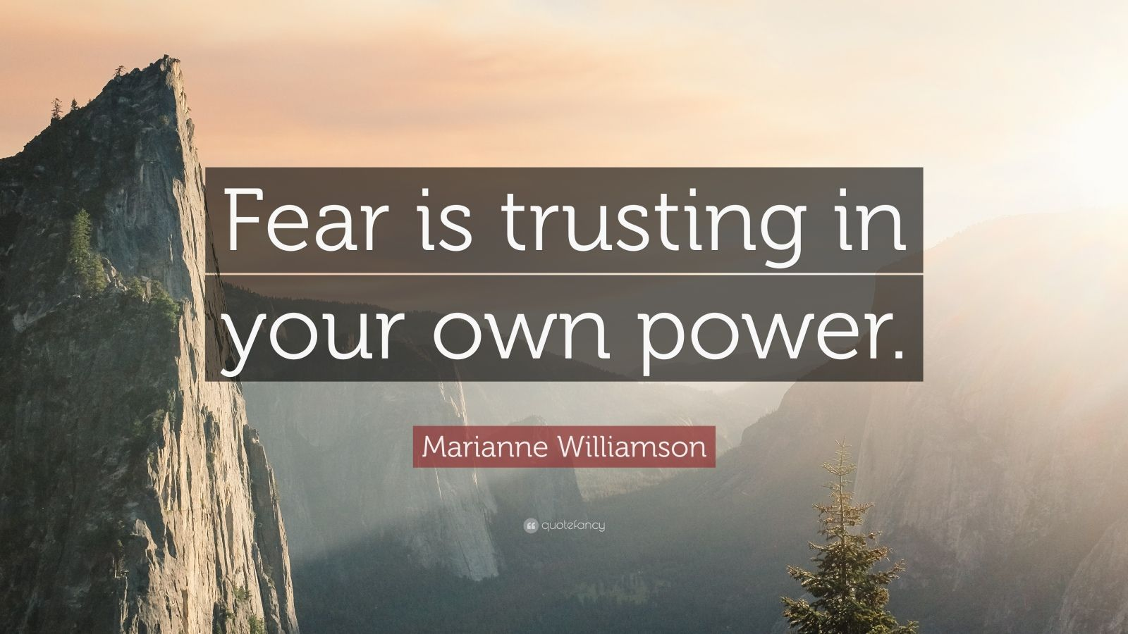 "Marianne Williamson Quote: ""Fear is trusting in your own power."""