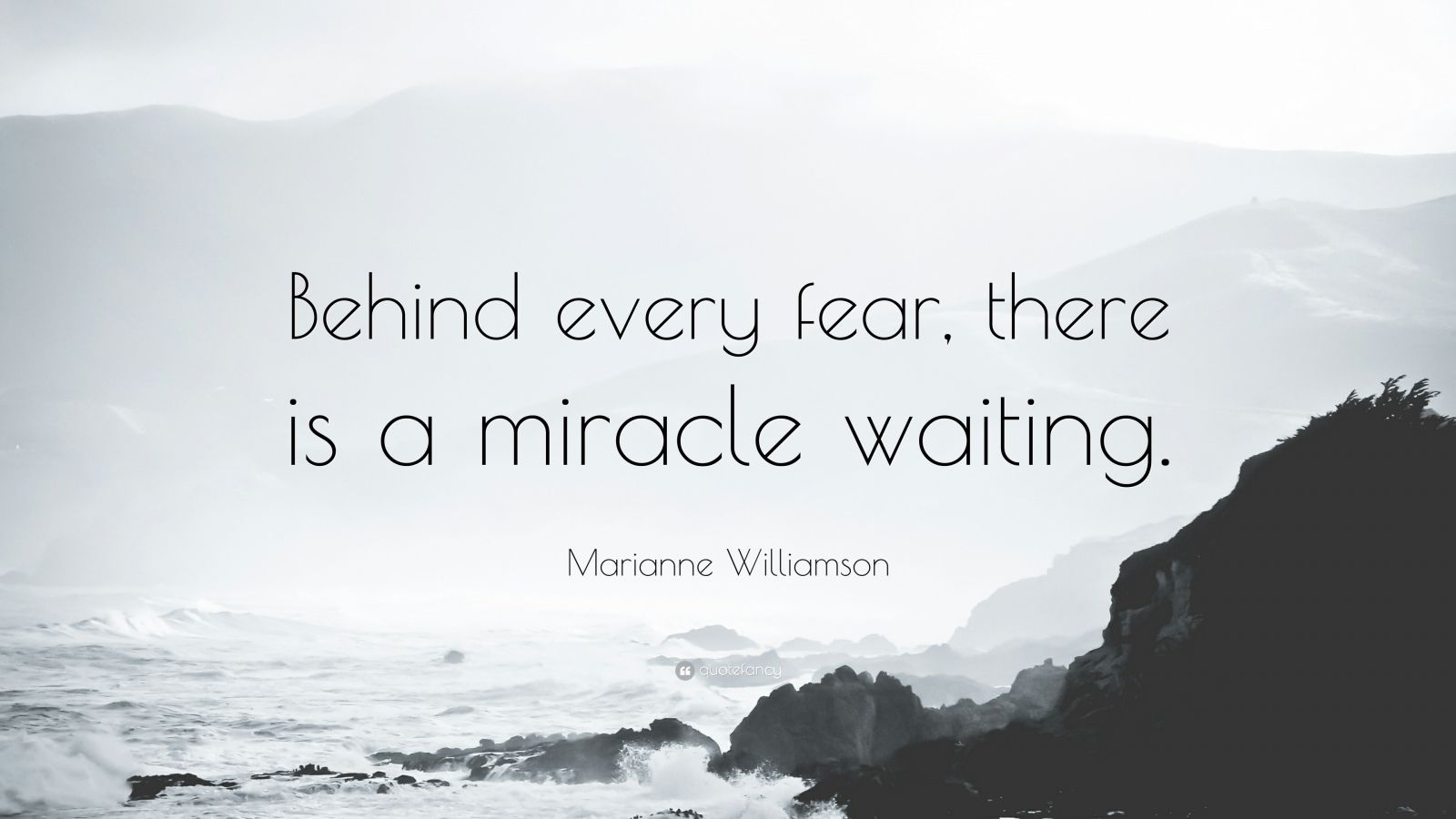 "Marianne Williamson Quote: ""Behind every fear, there is a miracle waiting."""