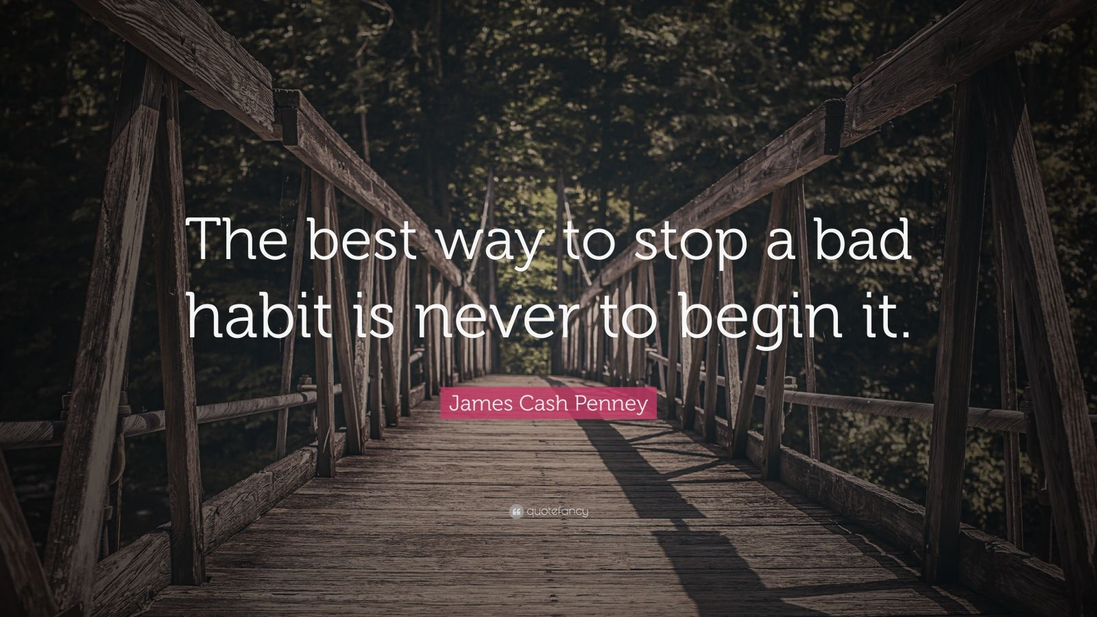 "James Cash Penney Quote: ""The best way to stop a bad habit is never to begin it."""