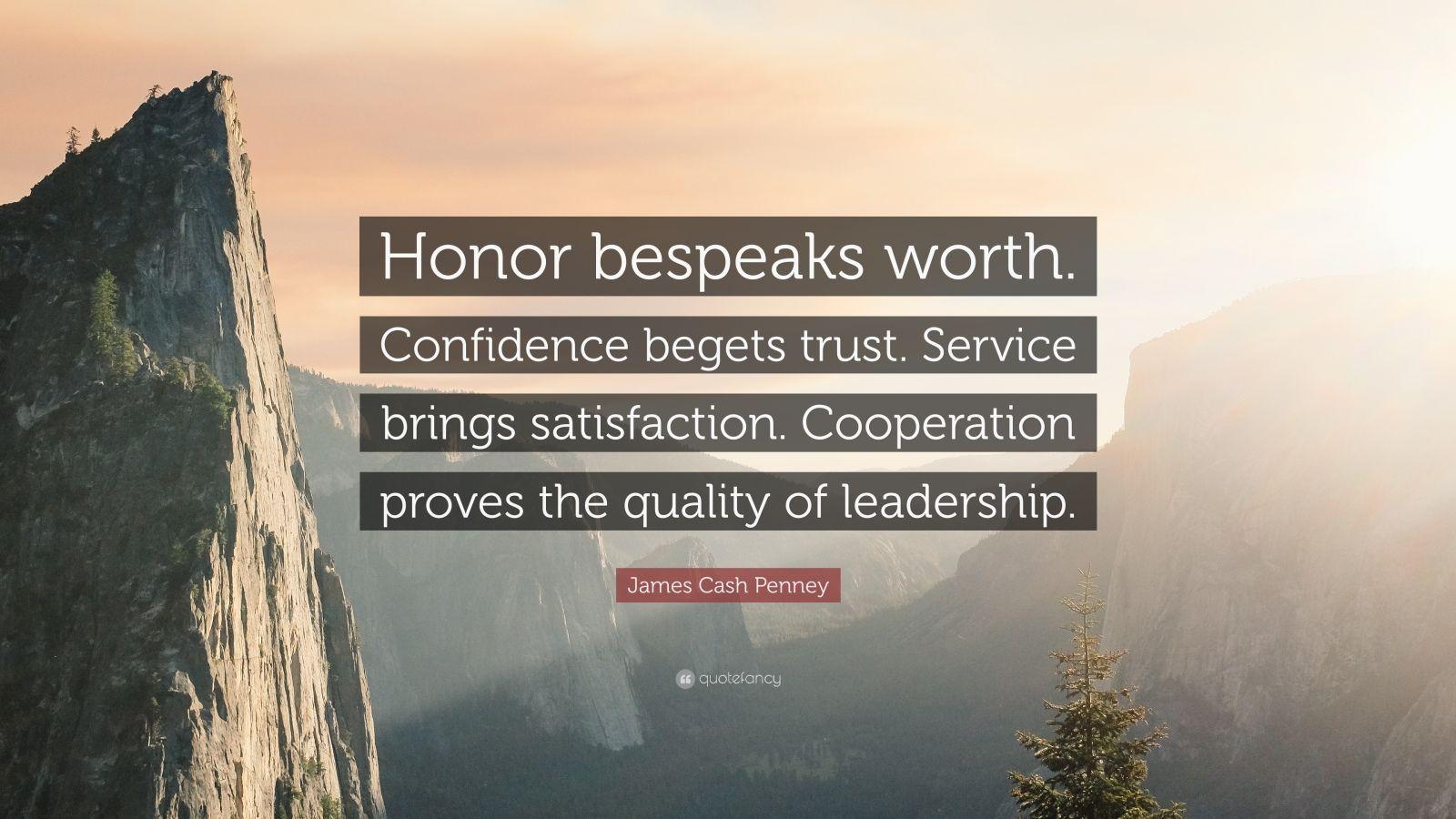 """James Cash Penney Quote: """"Honor bespeaks worth. Confidence begets trust. Service brings satisfaction. Cooperation proves the quality of leadership."""""""